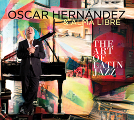 "Oscar Hernández & Alma Libre ""The Art of Latin Jazz"""