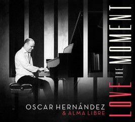 Oscar Hernández & Alma Libre - Love The Moment